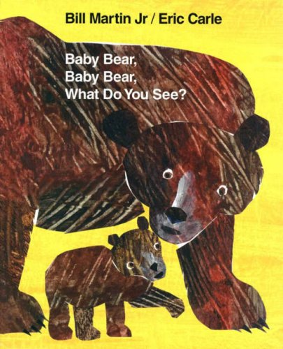 Baby Bear, Baby Bear, What Do You See? By Eric Carle