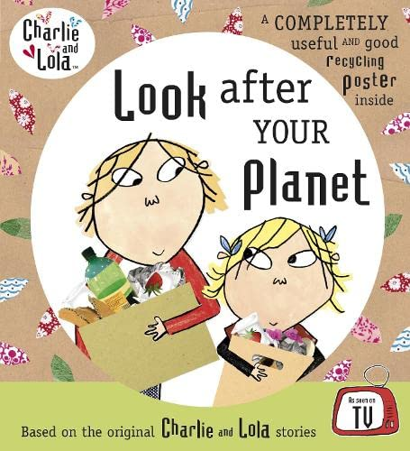 Charlie and Lola: Look After Your Planet By Lauren Child