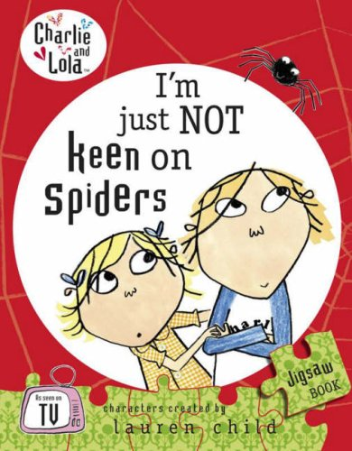Charlie and Lola: I'm Just Not Keen on Spiders By Lauren Child