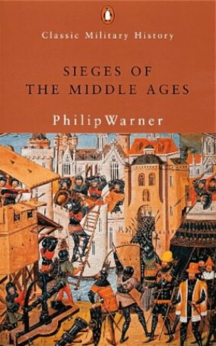 Sieges of the Middle Ages By Philip Warner