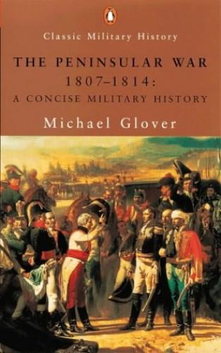 The Peninsular War, 1807-1814 By Michael Glover