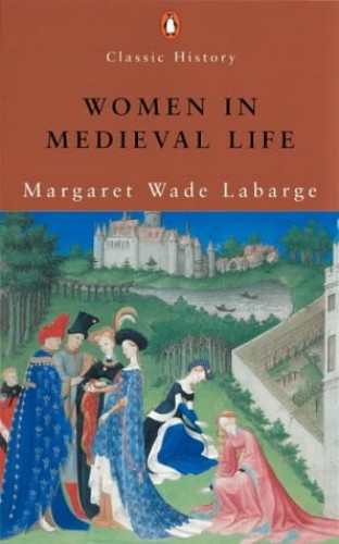 Women in Medieval Life (Penguin Classic History) By Margaret Wade Labarge