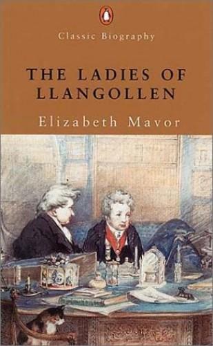 The Ladies of Llangollen By Elizabeth Mavor