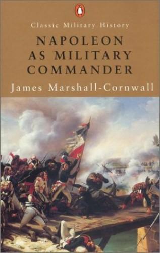Napoleon as Military Commander By Sir James Marshall-Cornwall