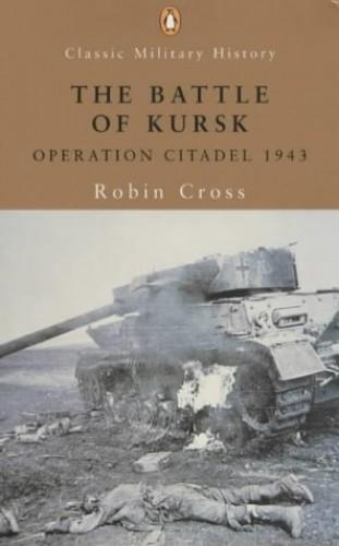 The Battle of Kursk By Robin Cross