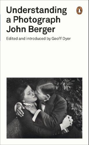 Understanding a Photograph (Penguin Modern Classics) By John Berger