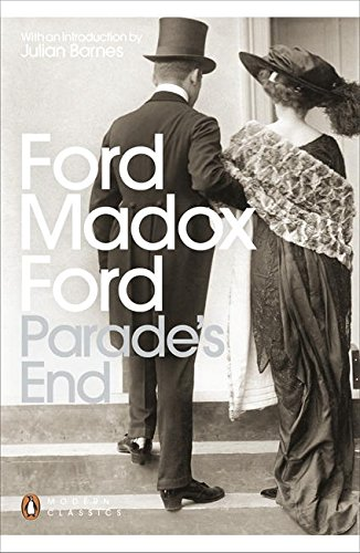 Parade's End: Some Do Not...; No More Parades; A Man Could Stand Up -; The Last Post by Ford Madox Ford