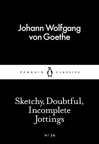 Sketchy, Doubtful, Incomplete Jottings by Johann Wolfgang von Goethe
