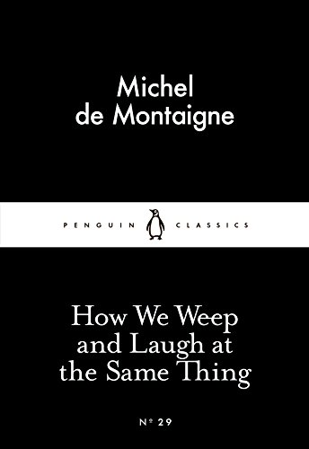 How We Weep and Laugh at the Same Thing by Michel Eyquem de Montaigne