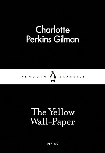 The Yellow Wall-Paper (Penguin Little Black Classics) By Charlotte Perkins Gilman