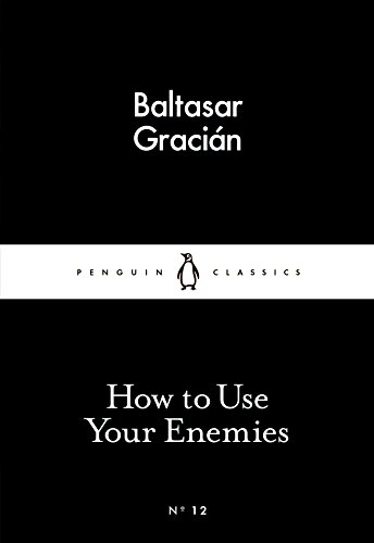 How to Use Your Enemies (Penguin Little Black Classics) By Baltasar Gracian