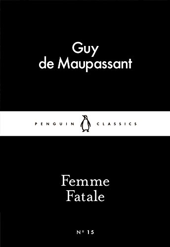 Femme Fatale by Guy De Maupassant