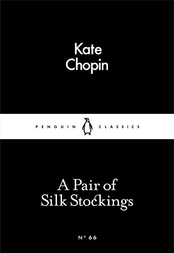 A Pair of Silk Stockings (Penguin Little Black Classics) By Kate Chopin