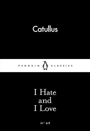 I Hate and I Love (Penguin Little Black Classics) By Gaius Valerius Catullus