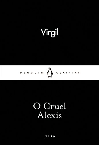 O Cruel Alexis (Penguin Little Black Classics) By Virgil