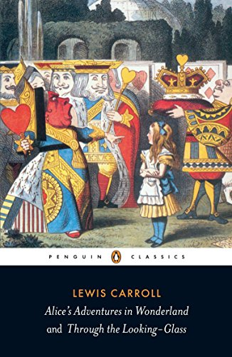 Alice's Adventures in Wonderland and Through the Looking Glass (Penguin Classics) By Lewis Carroll