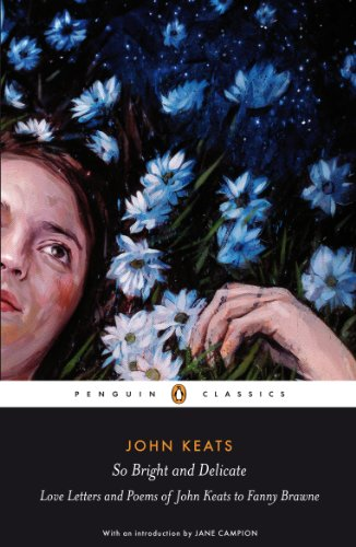 So Bright and Delicate: Love Letters and Poems of John Keats to Fanny Brawne (Penguin Classics) By Jane Campion