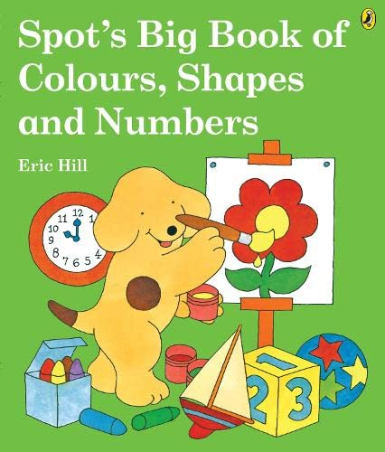 Spot's Big Book of Colours, Shapes and Numbers By Eric Hill