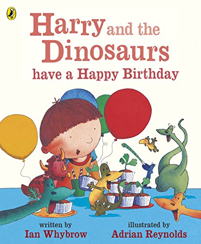 Harry and the Dinosaurs Have a Happy Birthday by Ian Whybrow