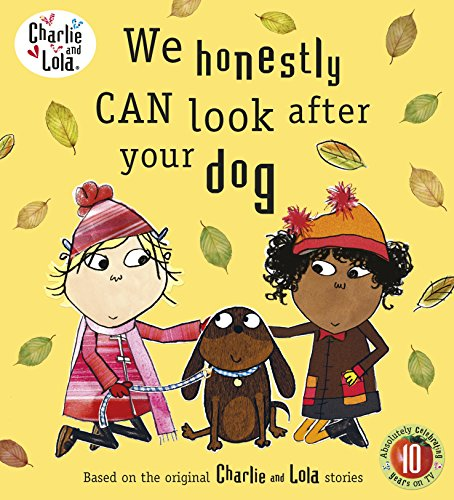 Charlie and Lola: We Honestly Can Look After Your Dog By Lauren Child