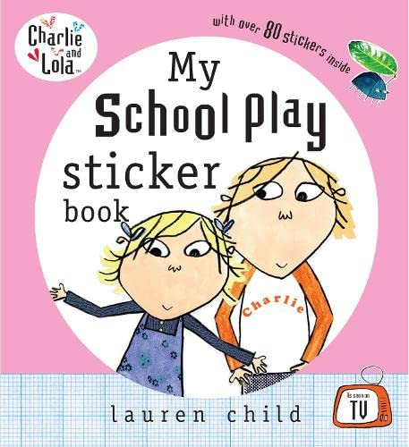 Charlie and Lola: My School Play Sticker Book By Lauren Child