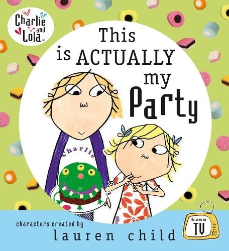 Charlie and Lola: This is Actually My Party By Lauren Child