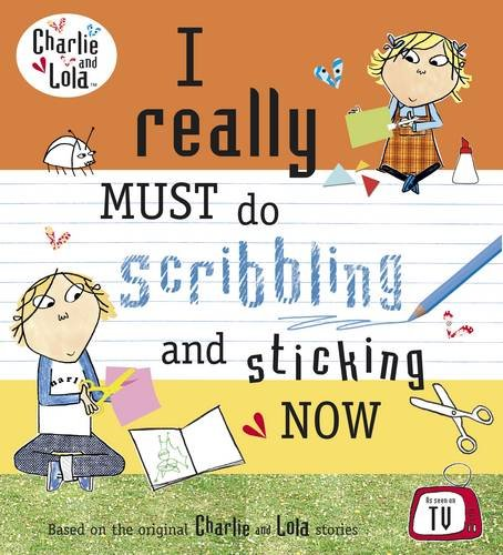 Charlie and Lola: I Really Must Do Scribbling and Sticking Now