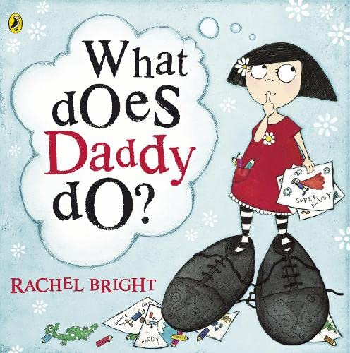 What Does Daddy Do? By Rachel Bright
