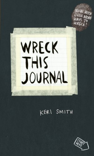 Wreck This Journal: To Create is to Destroy, Now With Even More Ways to Wreck! by Keri Smith