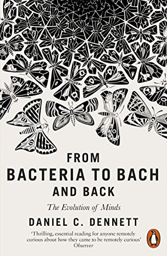 From Bacteria to Bach and Back: The Evolution of Minds By Daniel C. Dennett