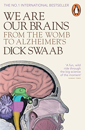We are Our Brains: From the Womb to Alzheimer's by Dick. F. Swaab