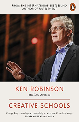Creative Schools: Revolutionizing Education from the Ground Up by Ken Robinson, Ph.D.