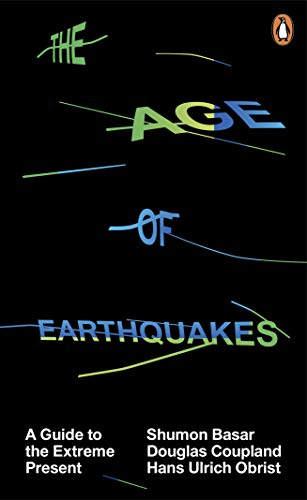 The Age of Earthquakes: A Guide to the Extreme Present By Hans-Ulrich Obrist