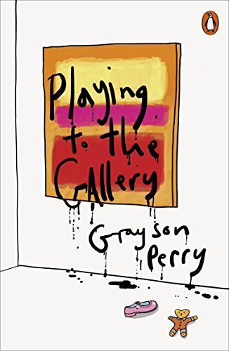 Playing to the Gallery: Helping Contemporary Art in its Struggle to Be Understood By Perry Grayson