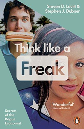 Think Like a Freak: Secrets of the Rogue Economist by Stephen J. Dubner