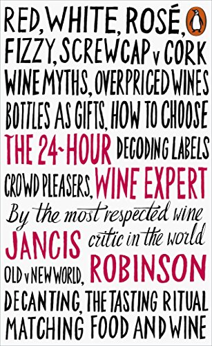 The 24-Hour Wine Expert By Jancis Robinson
