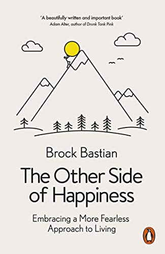 The Other Side of Happiness By Dr. Brock Bastian