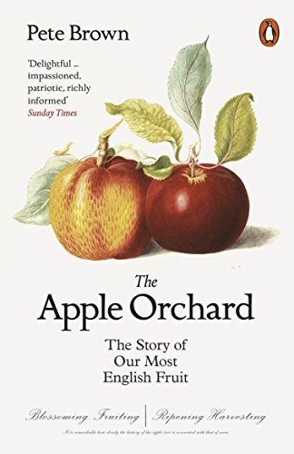 The Apple Orchard: The Story of Our Most English Fruit By Pete Brown