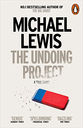 The Undoing Project: A Friendship that Changed the World By Michael Lewis