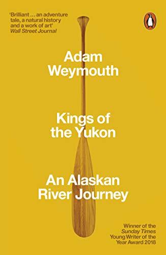 Kings of the Yukon By Adam Weymouth