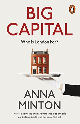 Big Capital: Who Is London For? By Anna Minton