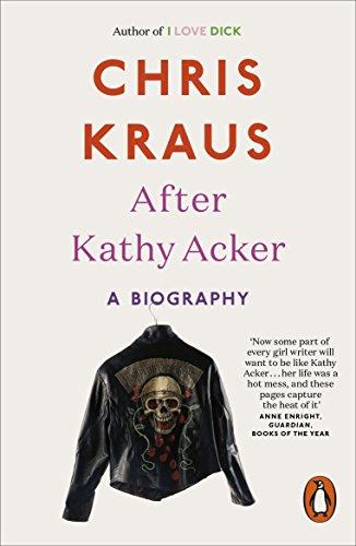 After Kathy Acker von Chris Kraus