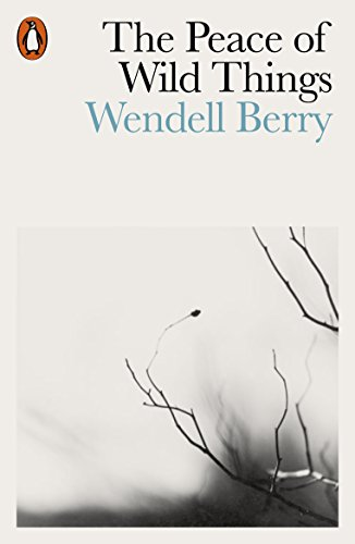The Peace of Wild Things: And Other Poems By Wendell Berry