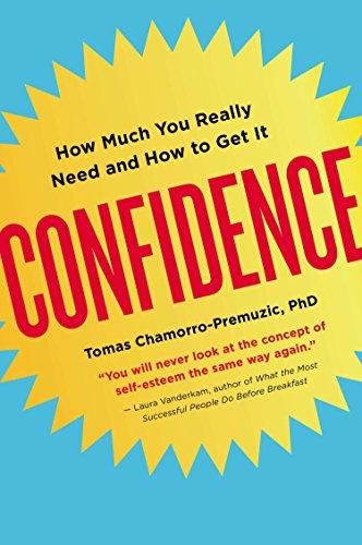 Confidence By Dr Tomas Chamorro-Premuzic, PH.D. (Goldsmiths College University of London)