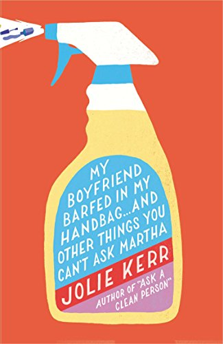 My Boyfriend Barfed In My Handbag ... And Other Things You Can't Ask Martha By Jolie Kerr