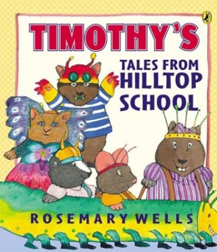 Timothy's Tales from Hilltop School (Picture Puffin Books) By Rosemary Wells
