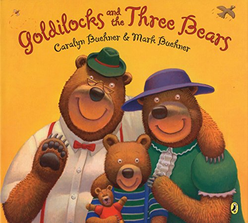 Goldilocks and the Three Bears By Caralyn Buehner