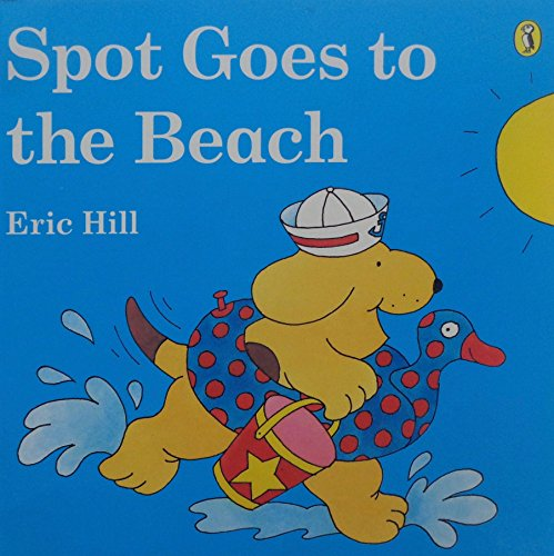 Spot Goes to the Beach By Eric Hill