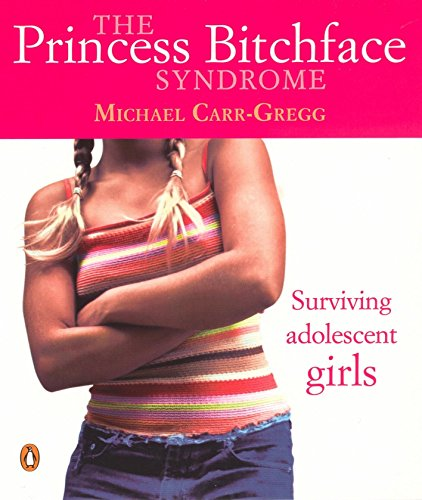 The Princess Bitchface Syndrome By Michael Carr-Gregg