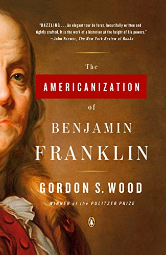 The Americanization of Benjamin Franklin By Gordon S Wood (Brown University)